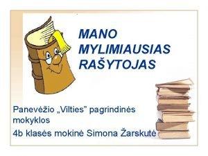 MANO MYLIMIAUSIAS RAYTOJAS Panevio Vilties pagrindins mokyklos 4
