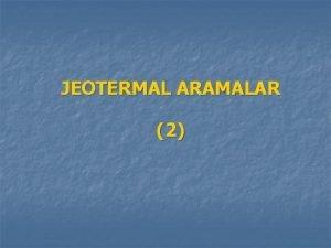 JEOTERMAL ARAMALAR 2 Saha Etkinlii Analiz Yntemi JeolojikJeokimyasal