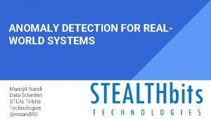 ANOMALY DETECTION FOR REALWORLD SYSTEMS Manojit Nandi Data