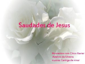 Saudades de Jesus Momentos com Chico Xavier Adelino