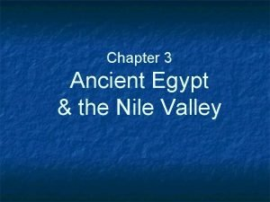 Chapter 3 Ancient Egypt the Nile Valley A