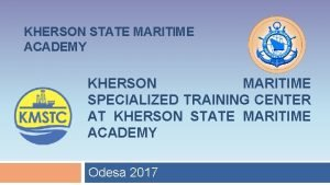 KHERSON STATE MARITIME ACADEMY KHERSON MARITIME SPECIALIZED TRAINING