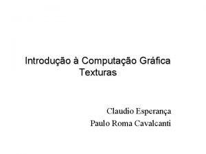 Introduo Computao Grfica Texturas Claudio Esperana Paulo Roma