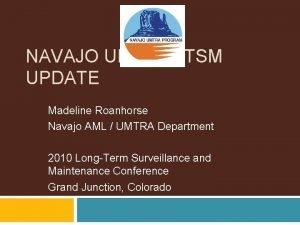 NAVAJO UMTRA LTSM UPDATE Madeline Roanhorse Navajo AML