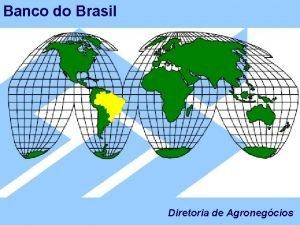 Banco do Brasil Diretoria de Agronegcios Banco do