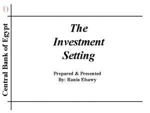 Central Bank of Egypt The Investment Setting Prepared