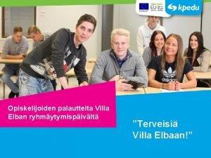 Opiskelijoiden palautteita Villa Elban ryhmytymispivlt Terveisi Villa Elbaan