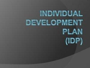 INDIVIDUAL DEVELOPMENT PLAN IDP AGENDA IDP plan and