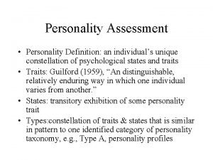 Personality Assessment Personality Definition an individuals unique constellation
