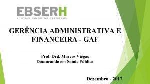 GERNCIA ADMINISTRATIVA E FINANCEIRA GAF Prof Drd Marcos
