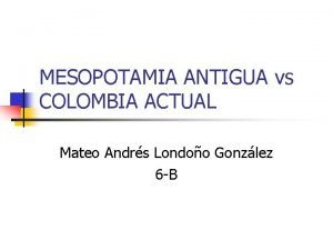 MESOPOTAMIA ANTIGUA vs COLOMBIA ACTUAL Mateo Andrs Londoo