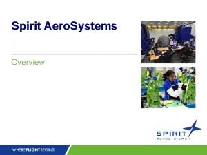 Spirit Aero Systems Overview Spirit Is the Leading