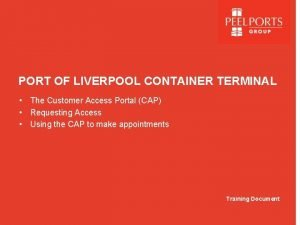 PORT OF LIVERPOOL CONTAINER TERMINAL The Customer Access