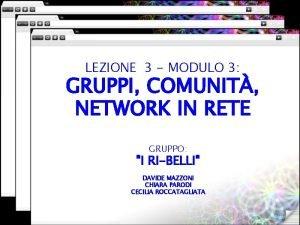 LEZIONE 3 MODULO 3 GRUPPI COMUNIT NETWORK IN