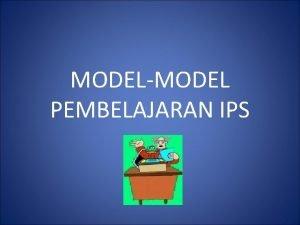 MODELMODEL PEMBELAJARAN IPS MODEL DAN METODE PEMBELAJARAN Model