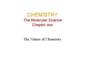 CHEMISTRY The Molecular Science Chapter one The Nature