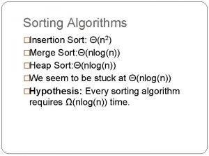 Sorting Algorithms Insertion Sort n 2 Merge Sort
