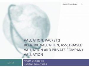 Aswath Damodaran 1 VALUATION PACKET 2 RELATIVE VALUATION