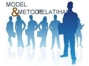 MODEL METODE PELATIHAN pelatihan adalah suatu bagian pendidikan