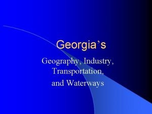 Georgias Geography Industry Transportation and Waterways Produce Products
