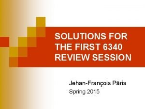SOLUTIONS FOR THE FIRST 6340 REVIEW SESSION JehanFranois