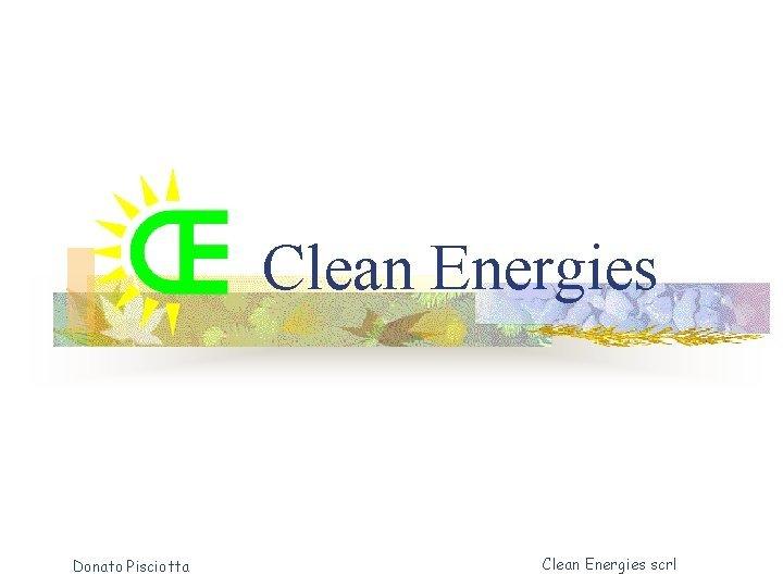 Clean Energies Donato Pisciotta Clean Energies scrl Clean