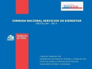 JORNADA NACIONAL SERVICIOS DE BIENESTAR FRUTILLAR 2014 Unidad