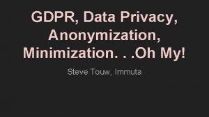 GDPR Data Privacy Anonymization Minimization Oh My Steve