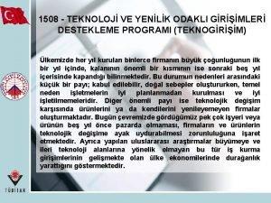 1508 TEKNOLOJ VE YENLK ODAKLI GRMLER DESTEKLEME PROGRAMI
