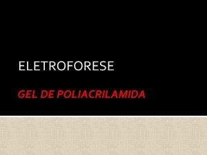 ELETROFORESE GEL DE POLIACRILAMIDA GEL DE POLIACRILAMIDA PARA