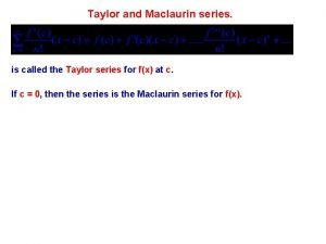 Taylor and Maclaurin series is called the Taylor