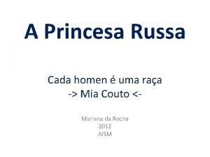 A Princesa Russa Cada homen uma raa Mia