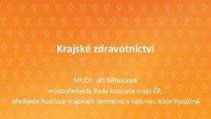 Krajsk zdravotnictv MUDr Ji Bhounek mstopedseda Rady Asociace