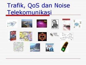 Trafik Qo S dan Noise Telekomunikasi Uke Kurniawan