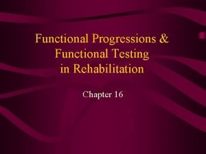 Functional Progressions Functional Testing in Rehabilitation Chapter 16