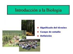 Introduccin a la Biologa Significado del trmino Campo