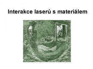 Interakce laser s materilem Interakce laser s materilem