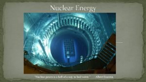 Nuclear Energy Nuclear power is a hell of