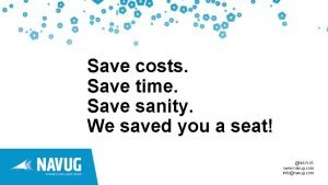 Save costs Save time Save sanity We saved