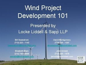 Wind Project Development 101 Presented by Locke Liddell