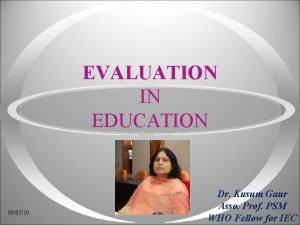 EVALUATION IN EDUCATION 090710 Dr Kusum Gaur Asso