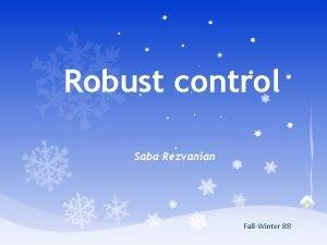 Robust control Saba Rezvanian FallWinter 88 Robust control