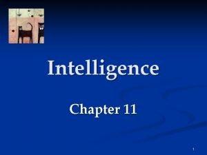 Intelligence Chapter 11 1 What is Intelligence Intelligence