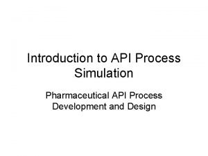 Introduction to API Process Simulation Pharmaceutical API Process
