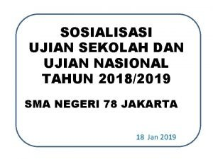 SOSIALISASI UJIAN SEKOLAH DAN UJIAN NASIONAL TAHUN 20182019