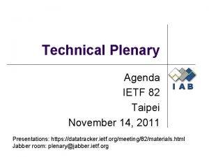 Technical Plenary Agenda IETF 82 Taipei November 14