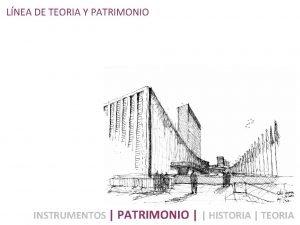 LNEA DE TEORIA Y PATRIMONIO INSTRUMENTOS PATRIMONIO HISTORIA