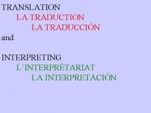 TRANSLATION LA TRADUCCIN and INTERPRETING LINTERPRTARIAT LA INTERPRETACIN