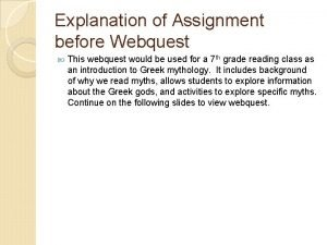 Explanation of Assignment before Webquest This webquest would