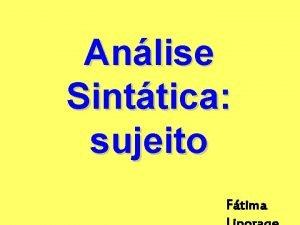 Anlise Sinttica sujeito Ftima Anlise Sinttica estuda as